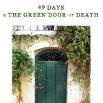 49 Days and the Green Door of Death